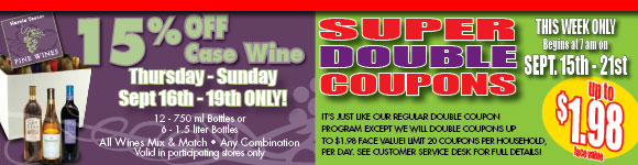 Super Double Coupons!  We'll Double Manufacturer Coupons up to $1.98 face value through September 21, 2010.  Don't Miss our 15% Case Wine Discount through September 19, 2010!
