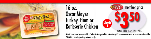 Oscar Mayer Turkey, Ham or Rotisserie Chicken - 16 oz : eVIC Member Price - $3.50 ea - Limit 1