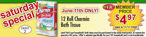 Saturday Only Special! Charmin Bath Tissue - 12 roll : eVIC Member Price June 11th ONLY - $4.97 - Limit 2