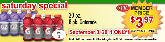 Saturday Only Special! 20 oz Gatorade - 8pk<br /> eVIC Member Price September 3rd ONLY - $3.97 ea - Limit  2
