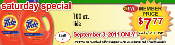 Saturday Only Special! Tide - 100 oz<br /> eVIC Member Price September 3rd ONLY - $7.77 ea - Limit 2