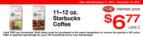 Starbucks Coffee -  11-12 oz : eVIC Member Price - $6.77 ea - Limit 2